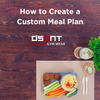 How to Create a Custom Meal Plan