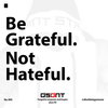 """BE GRATEFUL. NOT HATEFUL."