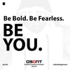 Be Bold. Be Fearless. Be You!