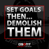 SET GOALS – THEN DEMOLISH THEM