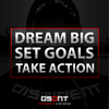 DREAM BIG. SET GOALS. TAKE ACTION.