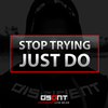 Stop Trying. just Do.