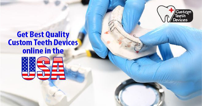 Quality Custom Teeth Devices online in the USA