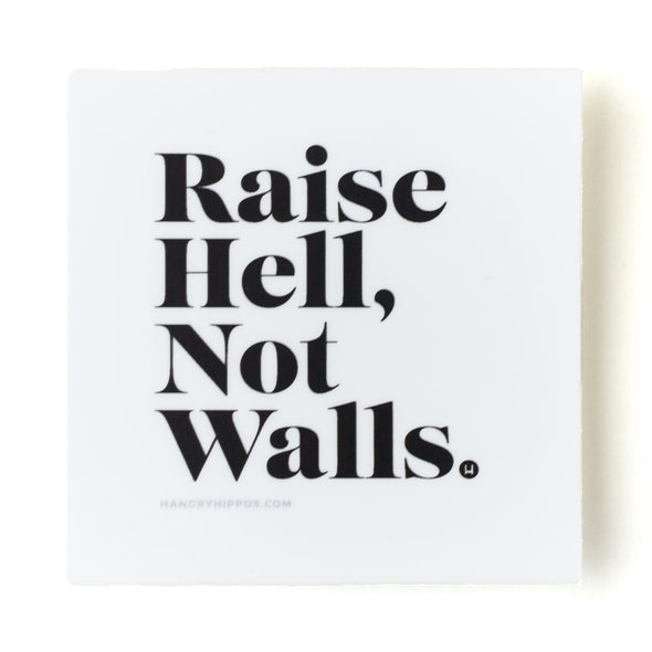 Raise Hell, Not Walls Sticker