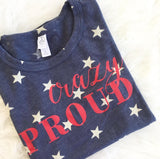 Crazy Proud Patriotic 4th of July Shirt