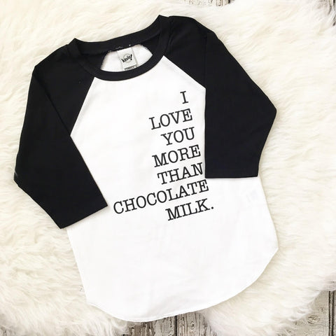 I Love You More Than Chocolate Milk Raglan Shirt