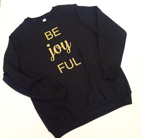 Be Joy FUL Unisex Sweatshirt