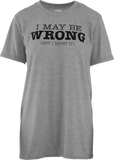 I May Be Wrong Tee But I Doubt It Tee