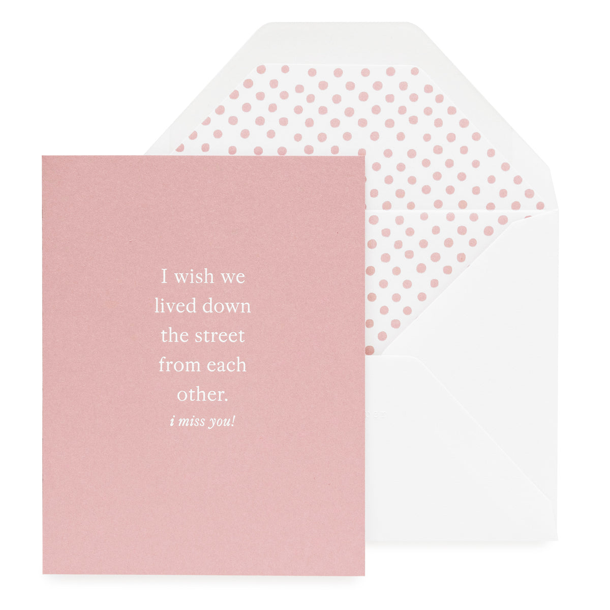 "Dusty rose card with ""I Wish We Lived Down the Street from Each Other, I miss you."""