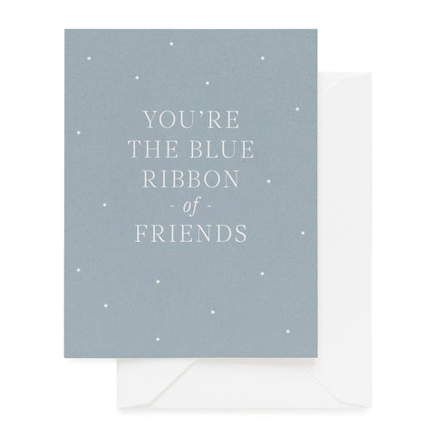 Slate blue folded card printed with You're the Blue Ribbon of Friends