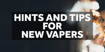 Some Basic Tips for New Vapers
