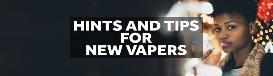 Basic Tips for New Vapers