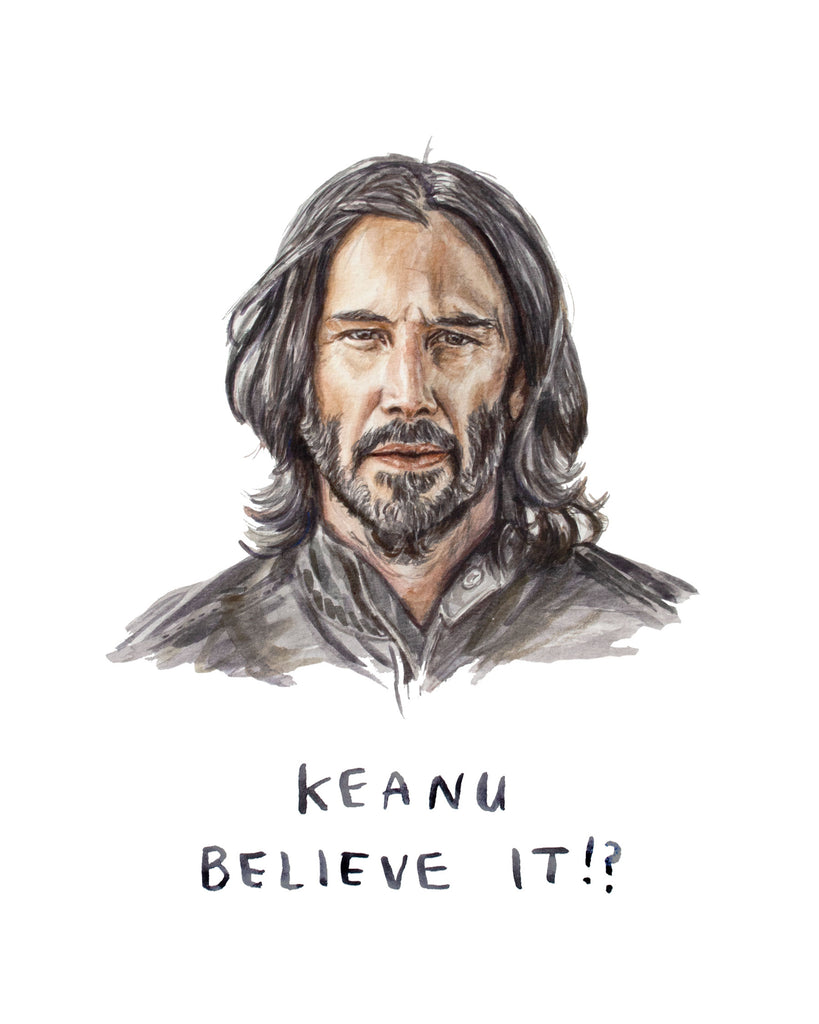 "painting of Keanu Reeves. Keanu illustration with text saying ""Keanu Believe It?"""