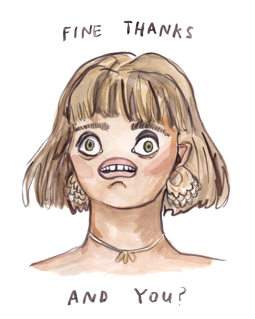 "Stressed out and crazed woman with no nose. painting of a woman saying ""Fine thanks, and you."" Small talk panic attack anxiety."
