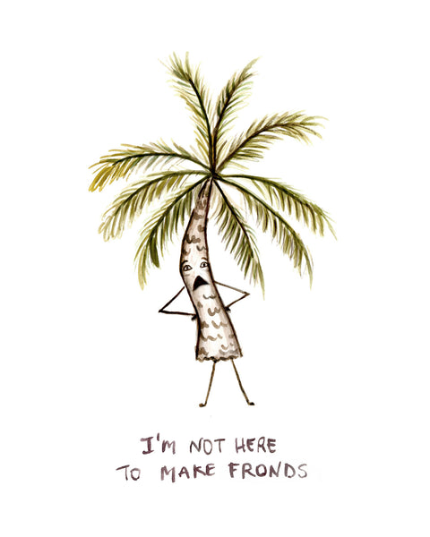 Not Here to Make Fronds - Greeting Card