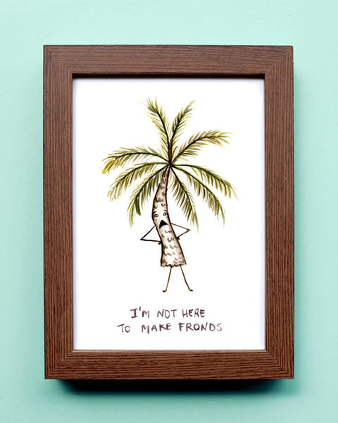 Not Here to Maker Fronds - Watercolor Illustration Print