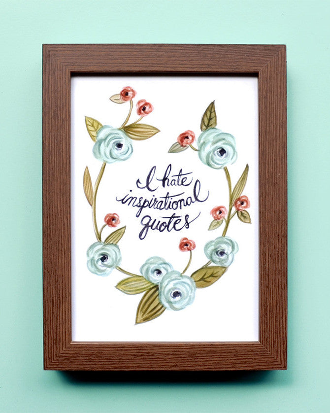 I Hate Inspirational Quotes - Watercolor Illustration Print