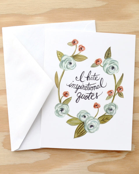 I Hate Inspirational Quotes - Greeting Card