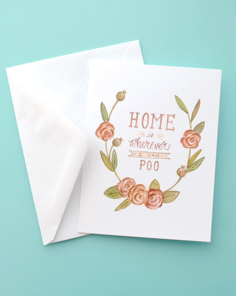 Home is Wherever I Can Poo - Greeting Card