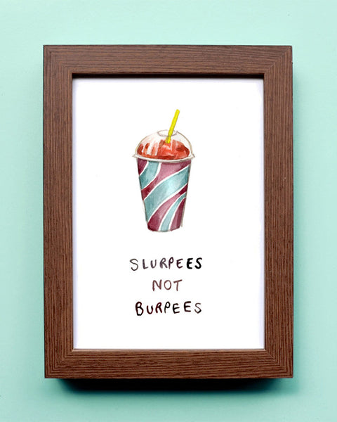 Slurpees Not Burpees - Watercolor Illustration Print