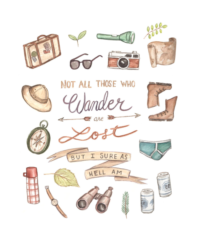 Not all who Wander are Lost... But I sure as Hell am - Watercolor Illustration Print