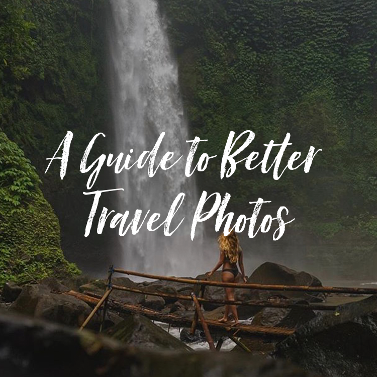 A Guide To Better Travel Photos