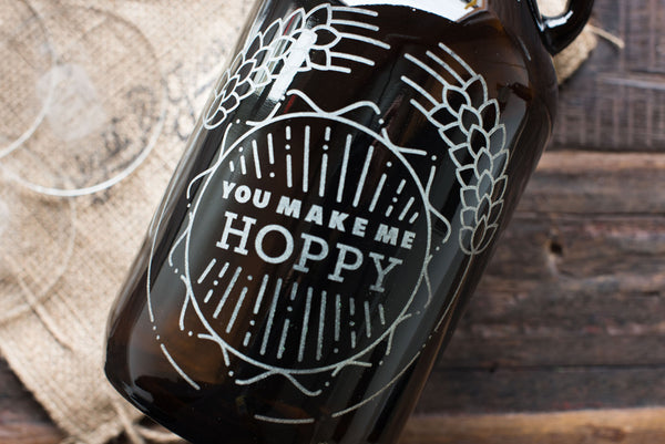 You Make Me Hoppy Growler