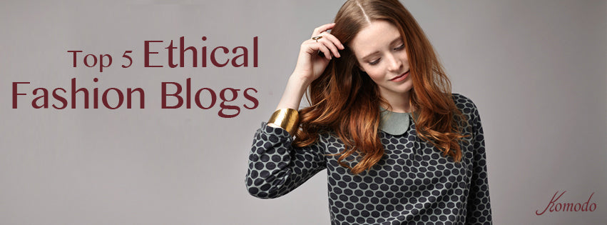 Top 5 ethical fashion blogs by Komodo