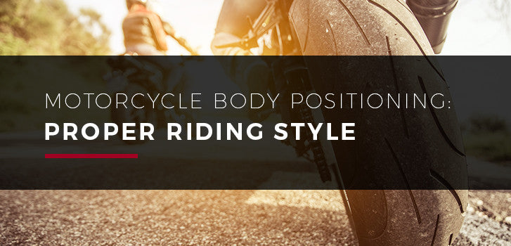 Motorcycle body positioning proper riding style