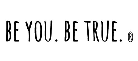 be you. be true.