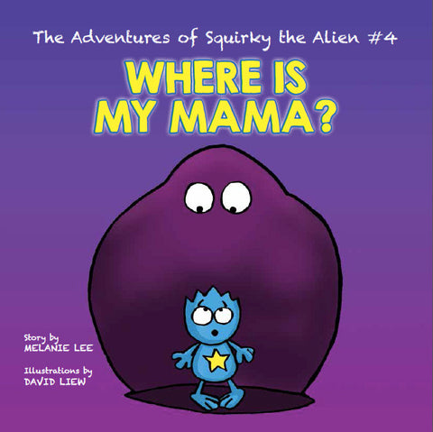 The Adventures of Squirky the Alien #4 - Where is My Mama?