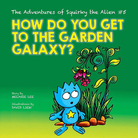 The Adventures of Squirky the Alien #5 - How Do You Get to the Garden Galaxy?