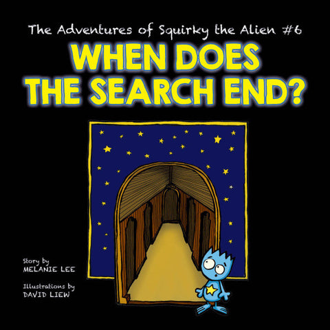 The Adventures of Squirky the Alien #6 - When Does the Search End?