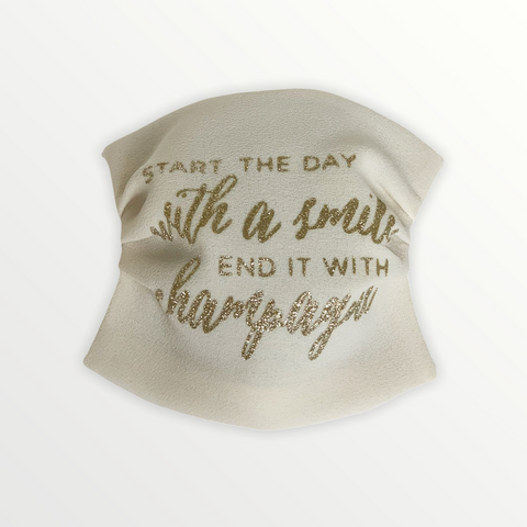 "Face mask "" start the day with a smile end it with champagne"""