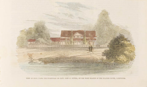 View of Hock Farm, the Homestead of Capt. John B. Stutter, on the West Branch of the Feather River, California