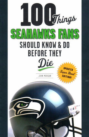 100 Things Seahawks Fans Should Know & Do Before They Die by John Morgan - Washington State Historical Society