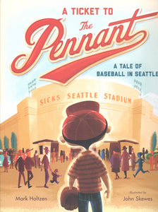 A Ticket to the Pennant, a Tale of Baseball in Seattle, by Mark Holtzen - Washington State Historical Society