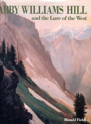 Abby Williams Hill and the Lure of the West, by Ronald Fields - Washington State Historical Society