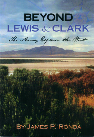 Beyond Lewis and Clark: The Army Explores the West, by James P. Ronda - Washington State Historical Society