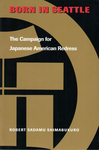 Born in Seattle; The Campaign for Japanese American Redress, by Robert Sadamu Shimabukuro - Washington State Historical Society