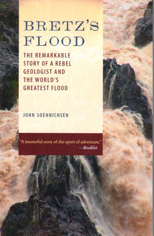 Bretz's Flood: The Remarkable Story of a Rebel Geologist and the World's Greatest Flood, by John Soennichsen - Washington State Historical Society