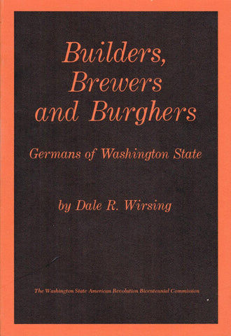 Builders, Brewers and Burghers; Germans of Washington State by Dale R. Wirsing - Washington State Historical Society
