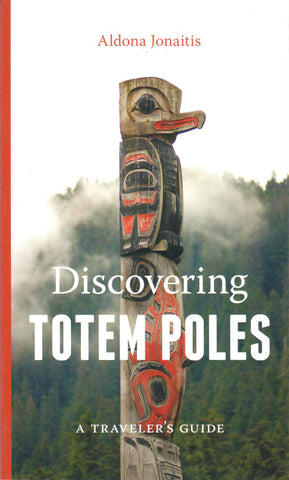 Discovering Totem Poles; A Traveler's Guide by Aldona Jonaitis - Washington State Historical Society