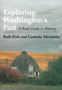 Exploring Washington's Past: A Road Guide to History, by Ruth Kirk and Carmela Alexander - Washington State Historical Society