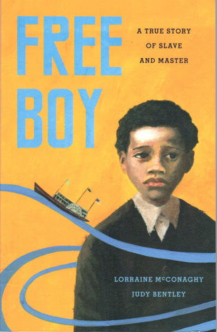 Free Boy: A True Story of Slave and Master, by Lorraine McConaghy and Judy Bentley - Washington State Historical Society