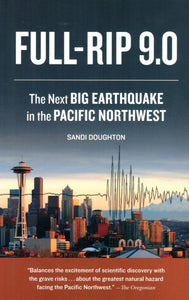 Full-Rip 9.0: The Next Big Earthquake in the Pacific Northwest, by Sandi Doughton - Washington State Historical Society