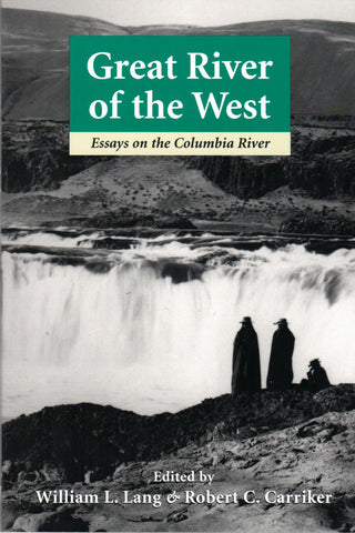 Great River of the West; Essays on the Columbia River, Edited by William L. Lang and Robert C. Carriker - Washington State Historical Society