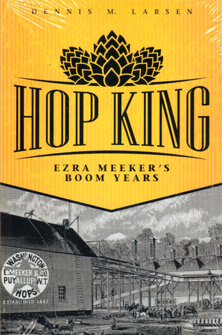 Hop King: Ezra Meeker's Boom Years - Washington State Historical Society