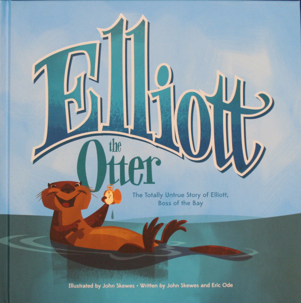 Elliot the Otter; The Totally Untrue Story of Elliot, Boss of the Bay, by John Skewes and Eric Ode - Washington State Historical Society