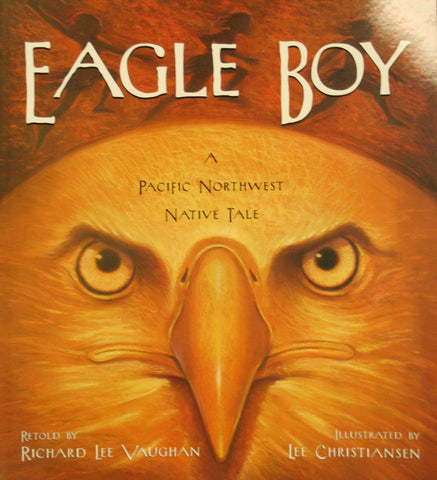 Eagle Boy, Retold by Richard Lee Vaughan - Washington State Historical Society